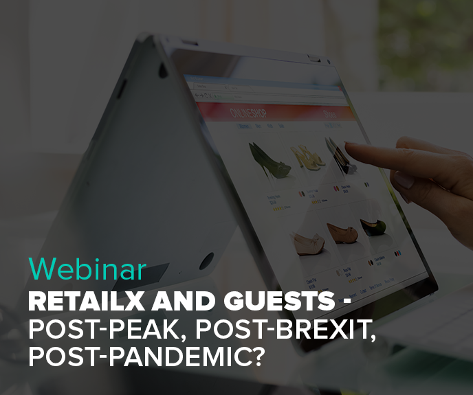 Webinar: RetailX and Guests – Post-Peak, Post-Brexit, Post-Pandemic?